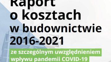 Raport o kosztach w budownictwie 2016-2021 ze szczególnym uwzględnieniem wpływu pandemii COVID-19